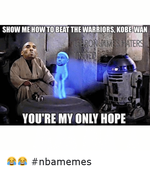 Basketball, Kobe Bryant, and LeBron James: SHOW ME HOWTO BEAT THE WARRIORS KOBE-WAN YOU'RE MY ONLY HOPE 😂😂 nbamemes