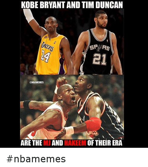 Basketball, Nba, and Sports: KOBE BRYANTAND TIM DUNCAN  SP  21  aNBAMEMES  ARE THE MUAND  OF THEIR ERA  HAKEEM nbamemes