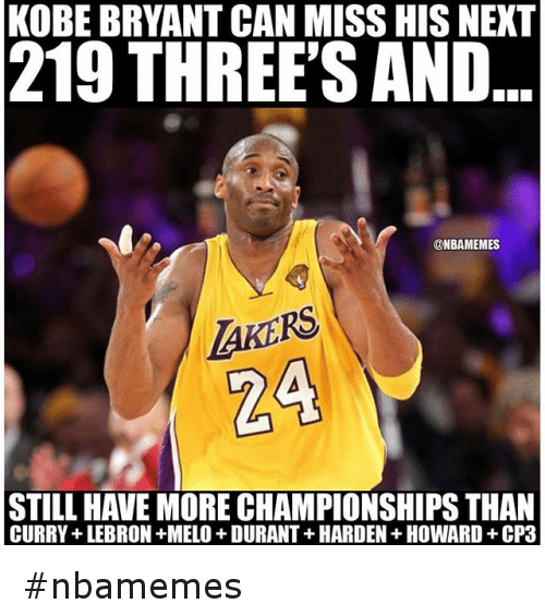 Basketball, Kobe Bryant, and Nba: KOBE BRYANT CAN MISS HIS NEXT 219 THREE'S AND... STILL HAVE MORE CHAMPIONSHIPS THAN CURRY + LEBRON + MELO + DURANT + HARDEN + HOWARD + CP3 nbamemes