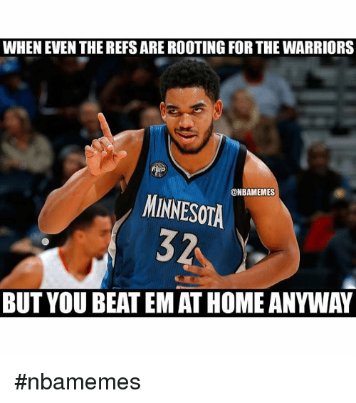 Basketball, Nba, and Sports: WHEN EVEN THE REFSARE ROOTING FOR THE WARRIORS  ONBAMEMES  MINNESOTA  32  BUT YOU BEATEMATHOME ANYWAY nbamemes