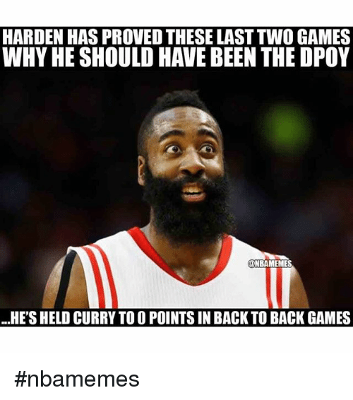 Basketball, Nba, and Sports: HARDEN HAS PROVEDTHESE LAST TWO GAMES  WHY HE SHOULD HAVE BEEN THE DPOY  DNBAMEMES  ...HE'S HELD CURRY TOOPOINTSINBACK TO BACK GAMES nbamemes