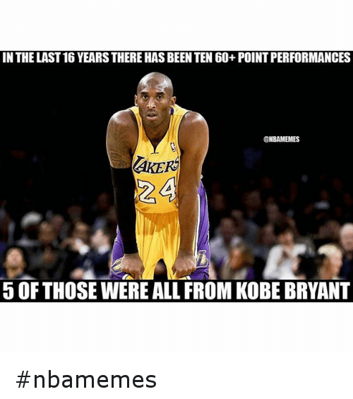 Basketball, Kobe Bryant, and Nba: IN THE LAST 16 YEARS THERE HAS BEEN TEN 60+ POINT PERFORMANCES 5 OF THOSE WERE ALL FROM KOBE BRYANT nbamemes