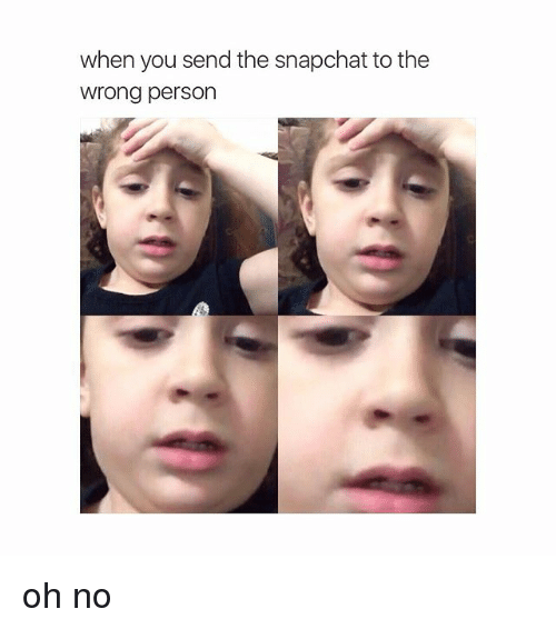 Snapchat, Girl Memes, and Wrongs: when you send the snapchat to the  wrong person oh no