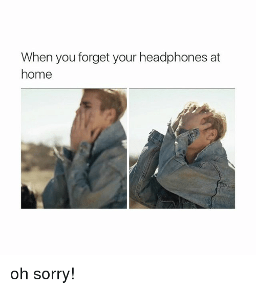 Home: When you forget your headphones at  home oh sorry!