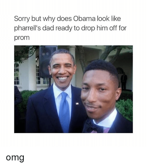 Pharrels: Sorry but why does Obama look like  pharrell's dad ready to drop him off for  prom omg