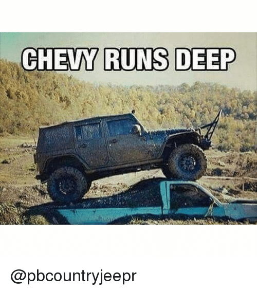 WHEN CHEVY RUNS DEEP Fmmer818 ITSTIMETOGET THE Right Jeep Chevy Ithappens Werd | Meme on ME.ME