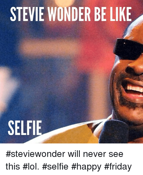 Be Like, Friday, and Funny: STEVIE WONDER BE LIKE  SELFI steviewonder will never see this lol. selfie happy friday