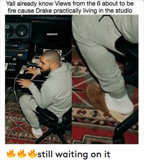 Drake, Fire, and Views From the 6: Yall already know Views from the 6 about to be fire cause Drake practically living in the studio 🔥🔥🔥still waiting on it