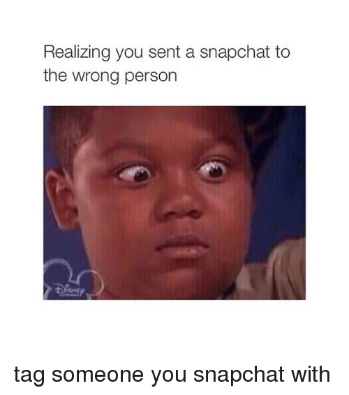Snapchat, Tagged, and Tag Someone: Realizing you sent a snapchat to  the wrong person tag someone you snapchat with