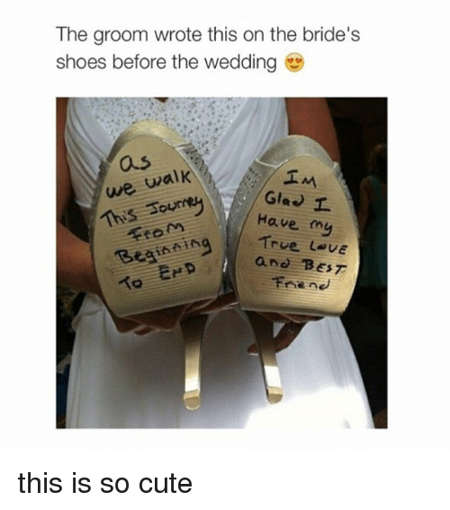 Instagram this is so cute cbba05 the groom wrote this on the bride's shoes before the wedding we