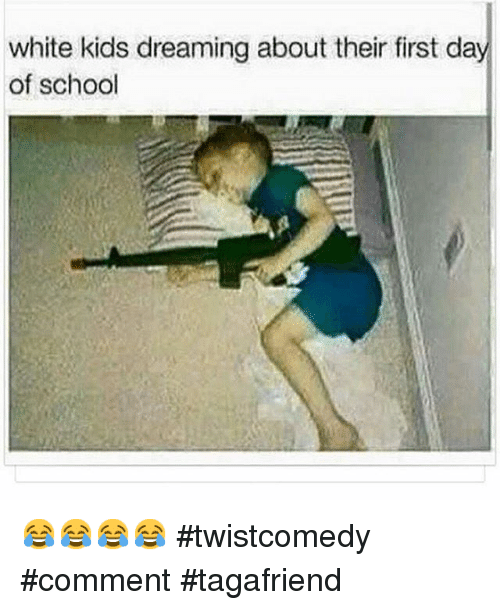 Funny Memes For Kids About School : White kids dreaming about their first day of school