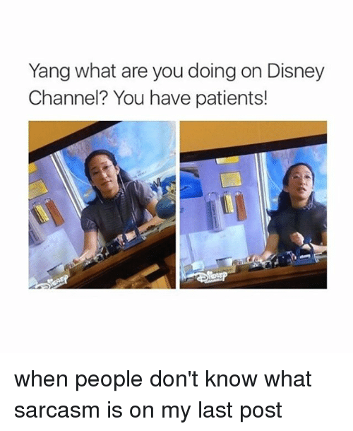 Disney Channel: Yang what are you doing on Disney  Channel? You have patients! when people don't know what sarcasm is on my last post 🤗