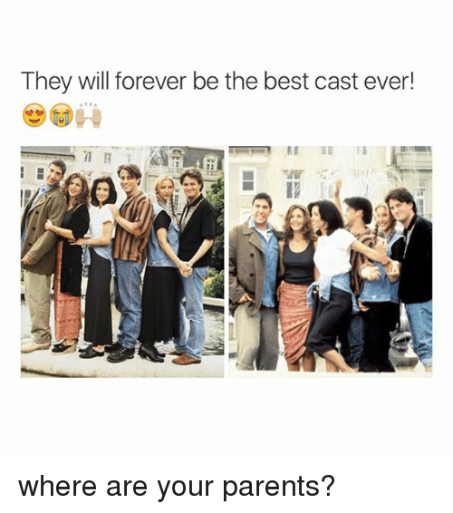 Parents, Best, and Forever: They will forever be the best cast ever! where are your parents?