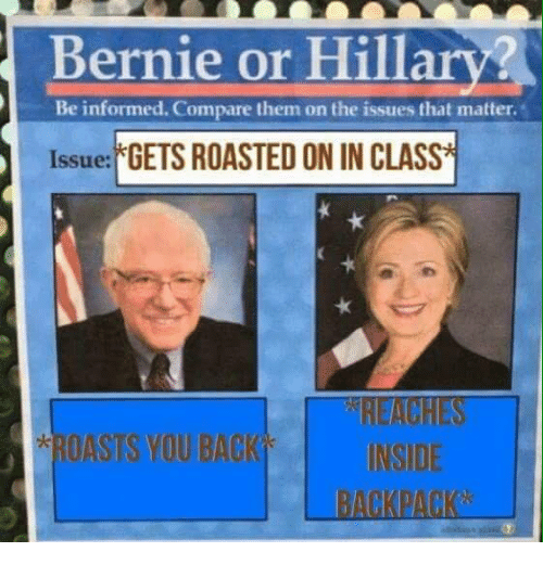 "Bernie Sanders, Guns, and Hillary Clinton: @BernievsHillary  *Gets roasted on in class*  ""Roasts you back*  *Reaches inside backpack*"