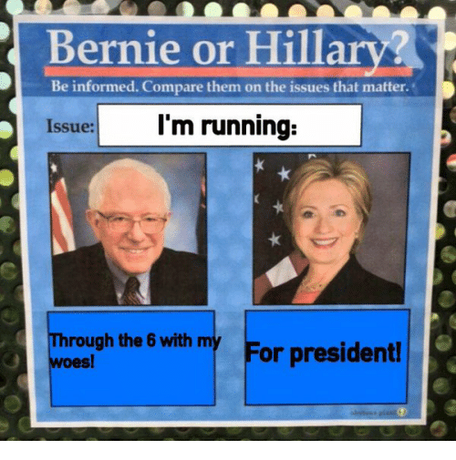 Bernie Sanders, Hillary Clinton, and Politics: @BernievsHillary  I'm running:  Through the 6 with my woes!  For president!