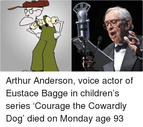 Courage the Cowardly Dog: Arthur Anderson, voice actor of Eustace Bagge in children's series 'Courage the Cowardly Dog' died on Monday age 93