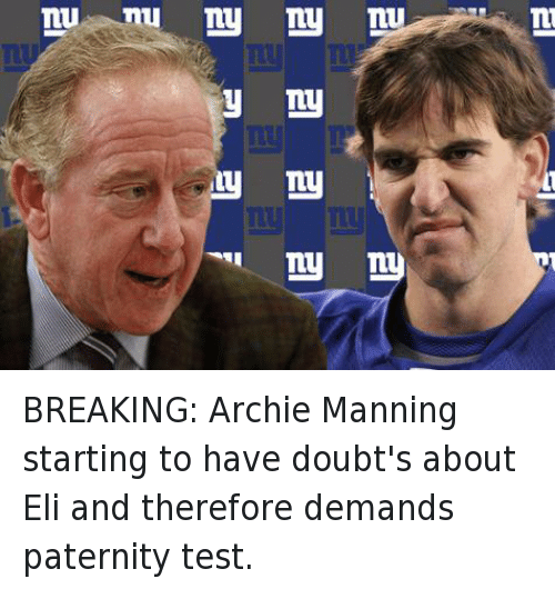 Archie Manning: mu nu ny my mn  my  my my BREAKING: Archie Manning starting to have doubt's about Eli and therefore demands paternity test.