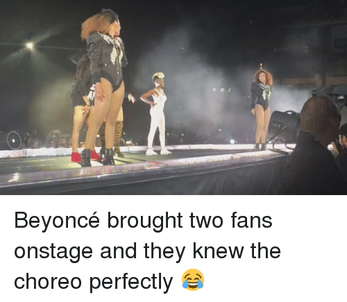Beyonce: Beyoncé brought two fans onstage and they knew the choreo perfectly 😂