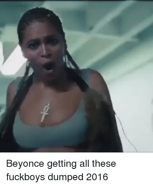 Beyonce: Beyonce getting all these fuckboys dumped 2016