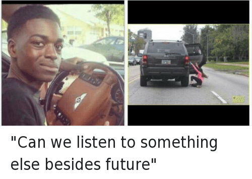 "Cars, Future, and Girls: ""Can we listen to something else besides future"""