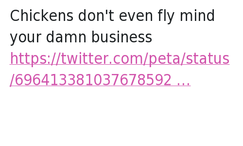 Animals, Foh, and Twitter Responses: @Rampage_Hill  Chickens don't even fly mind your damn business   @peta  Chickens need their wings, you don't. Chickens don't even fly mind your damn business
