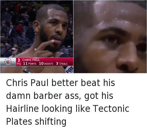 Ass, Barber, and Chris Paul: @SQUlDZ   Chris Paul better beat his damn barber ass, got his Hairline looking like Tectonic Plates shifting Chris Paul better beat his damn barber ass, got his Hairline looking like Tectonic Plates shifting
