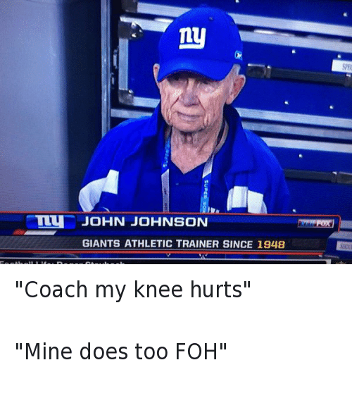 "Doe, Foh, and Football: @Nerd_Ferguson  ""Coach my knee hurts""  ""Mine does too FOH""   JOHN JOHNSON  GIANTS ATHLETIC TRAINER SINCE 1948 ""Coach my knee hurts""-""Mine does too FOH"""