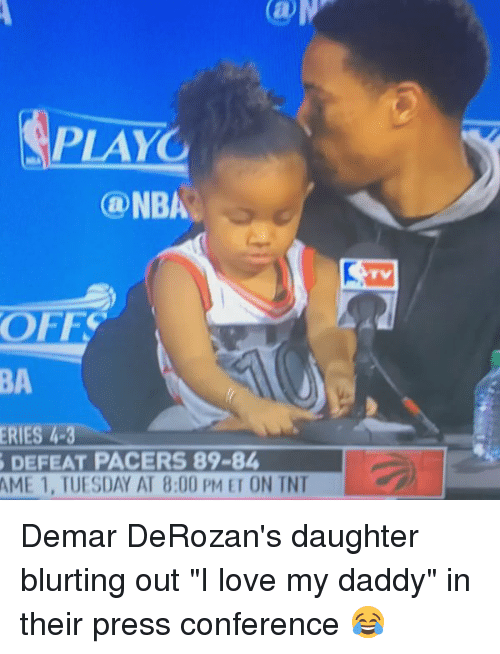 """DeMar DeRozan, Love, and Pacer: PLAYO  ONBA  OFF  4.  DEFEAT PACERS 89-84  AME 1, TUESDAY AT 8:00 PM ET ON TNT Demar DeRozan's daughter blurting out """"I love my daddy"""" in their press conference 😂"""