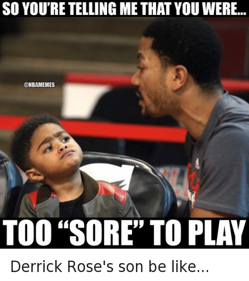 "Basketball, Be Like, and Chicago Bulls: @NBAMemes  Derrick Rose's son be like...  So you're telling me that you were...  Too ""sore"" to play Derrick Rose's son be like..."