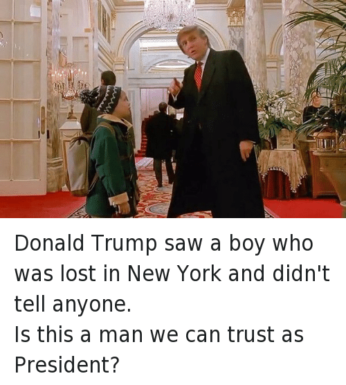 Donald Trump, Home Alone 2, and Macaulay Culkin: Donald Trump saw a boy who was lost in New York and didn't tell anyone. Is this a man we can trust as President? Donald Trump saw a boy who was lost in New York and didn't tell anyone.-Is this a man we can trust as President?