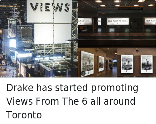 Drake, Funny, and Views From the 6: VIEWS  S;  A pr 시 KIAN LzarczemSuant El Drake has started promoting Views From The 6 all around Toronto