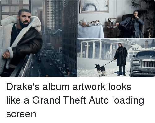 Drake, Girl Memes, and Grand: VIEWS   1.4莎  illiiil whi  VIEWS   VIEWS Drake's album artwork looks like a Grand Theft Auto loading screen