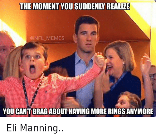 Super Bowl 50: @NFL_Memes  Eli Manning..  The moment you suddenly realize you can't brag about having more rings anymore Eli Manning..