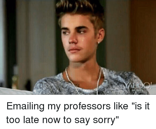 """Movies, Sorry, and Email: Movi Emailing my professors like """"is it too late now to say sorry"""""""