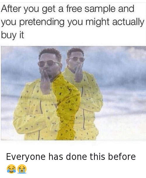 Funny, Hood Shit, and Free: After you get a free sample and  you pretending you might actually  buy it Everyone has done this before 😂😭