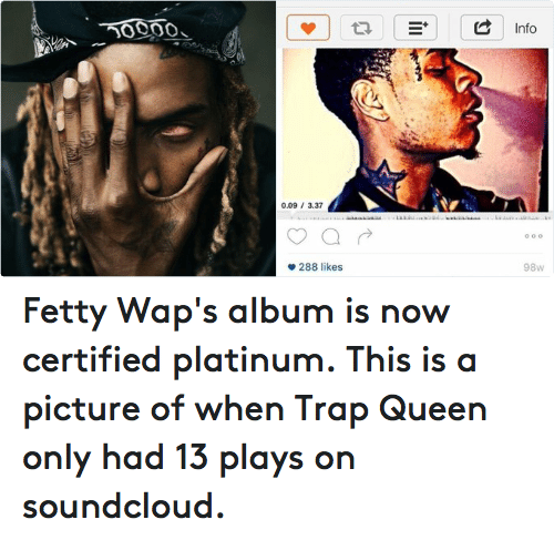 Fetty Wap, Funny, and SoundCloud: ノ0000L Fetty Wap's album is now certified platinum. This is a picture of when Trap Queen only had 13 plays on soundcloud.