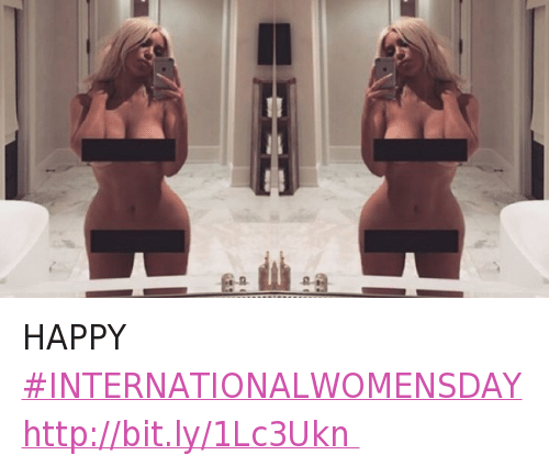Kim Kardashian, Nsfw, and Nudes: HAPPY INTERNATIONALWOMENSDAY