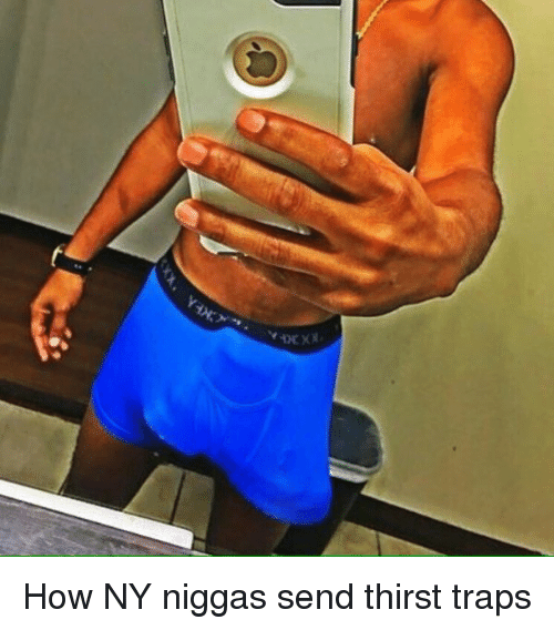 Twitter How NY niggas send thirst traps 8cea58 🔥 25 best memes about thirst trap thirst trap memes,Thirst Trap Memes