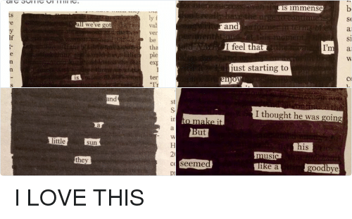 "Ed, Edd N Eddy, Funny, and Love: Sarah  @Swifties Unite13  We did blackout poetry in class today  and I fell absolutely in love with it. Here  are some of mine  ly f  all we've got  Ver  tha  ple  ter  is  ""I'  wh  to  knowledge  riel  la h  Zo  sel  ed  19  destruction.  IN  al I LOVE THIS"