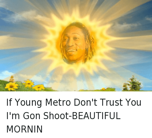 Beautiful, Future, and Guns: If Young Metro Don't Trust You I'm Gon Shoot-BEAUTIFUL MORNIN