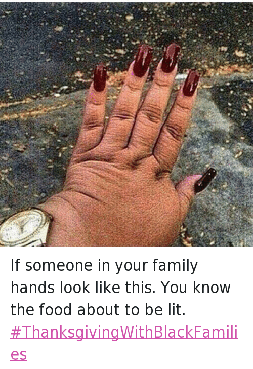 Family, Food, and Funny: If someone in your family hands look like this. You know the food about to be lit. ThanksgivingWithBlackFamilies