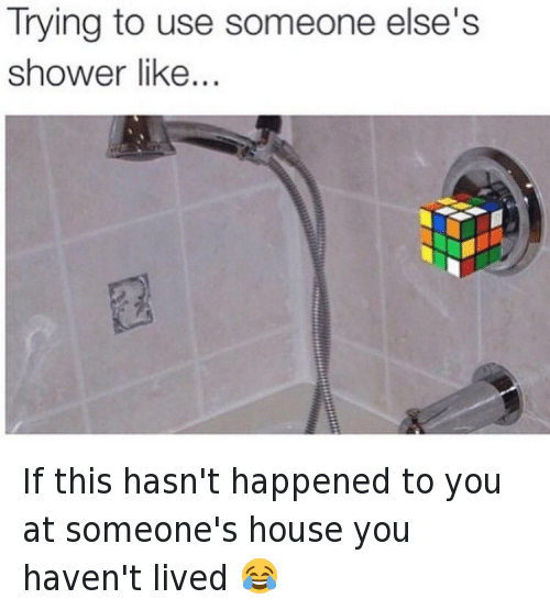 Funny, Shower, and Hood Shit: Trying to use someone else's  shower like.. If this hasn't happened to you at someone's house you haven't lived 😂