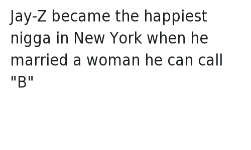 "NY Niggas: Jay-Z became the happiest nigga in New York when he married a woman he can call ""B"""