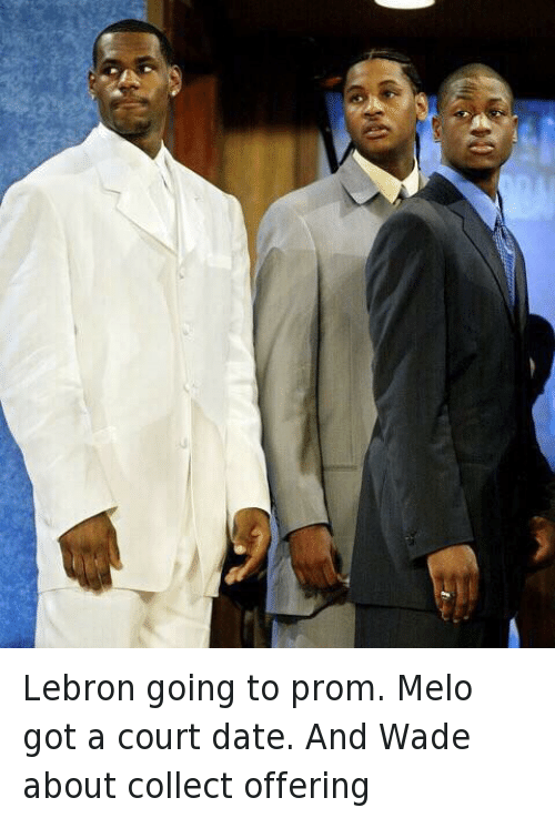 Basketball, Carmelo Anthony, and Cleveland Cavaliers: Lebron going to prom. Melo got a court date. And Wade about collect offering