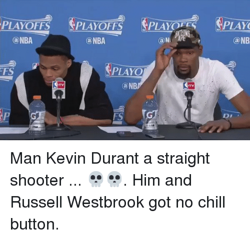 Blackpeopletwitter, Chill, and Kevin Durant: をPLA 106ぐ をPLAY  PLAYOFFS  PLAYOFFS  @NBA  @NBA  @NB  FS  PLAYO  @NB  TV  FS  D! Man Kevin Durant a straight shooter ... 💀💀. Him and Russell Westbrook got no chill button.