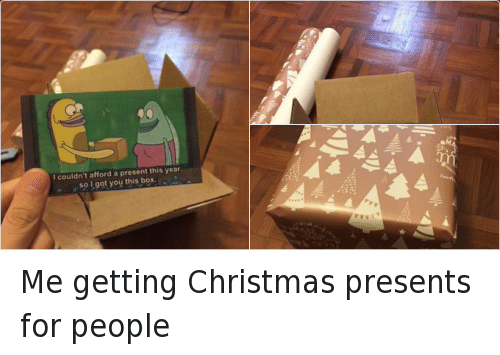 I Got You This Box: I couldn't afford a present this year,  so I got you this box Me getting Christmas presents for people