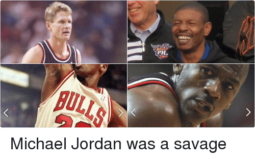 "Funny, Jordans, and Michael Jordan: He punched Bulls teammate Steve Kerr  in the face during a scrimmage  Getty Images  Kerr said he talked back to MU during training  camp, and then  ""He punched me in the face...It was one of  the best things that ever happened for me.  I needed to stand up and go back at him. I  think I earned some respect. But, we have  a great relationship ever since...you gotta  prove it and then once you prove it, you're  fine Michael Jordan was a savage"