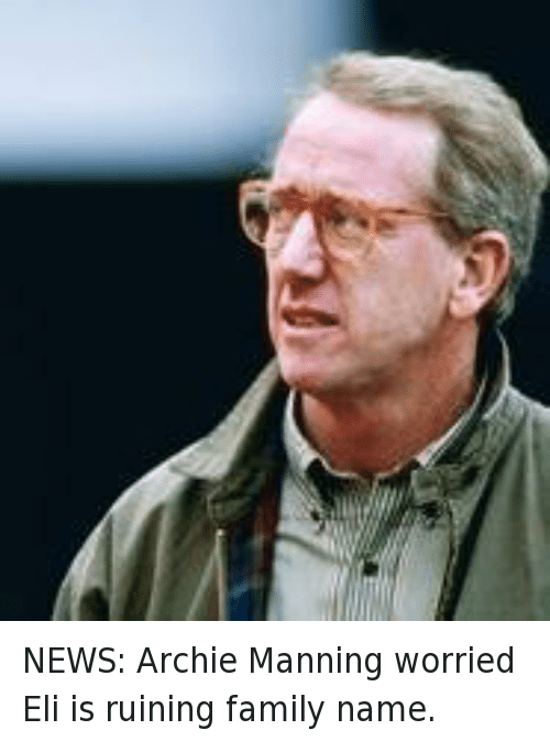 Archie Manning: NEWS: Archie Manning worried Eli is ruining family name.