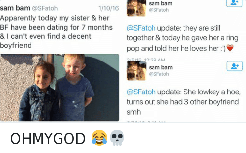 Apparently, Dating, and Funny: sam bam  SFatoh  1/10/16  Apparently today my sister & her  BF have been dating for 7 months  & I can't even find a decent  boyfriend OHMYGOD 😂💀