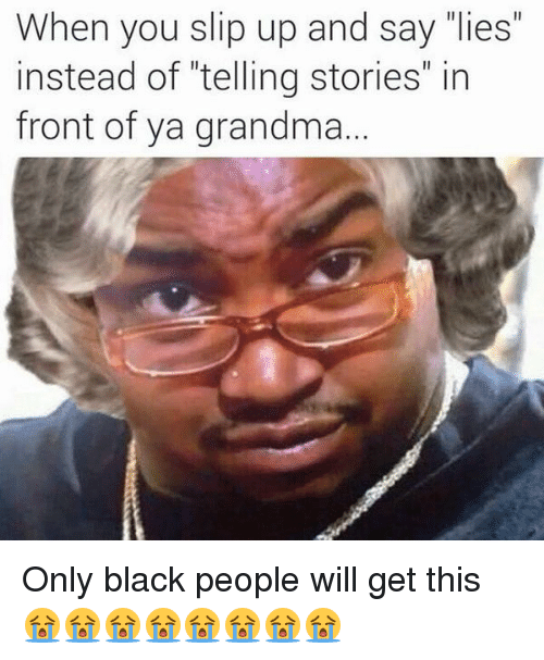 """Blackpeopletwitter, Grandma, and Old People: @VitoFerragamo  Only black people will get this 😭😭😭😭😭😭😭😭   When you slip up and say """"lies"""" instead of """"telling stories"""" in front of ya grandma... Only black people will get this 😭😭😭😭😭😭😭😭"""
